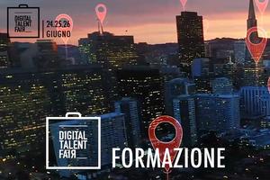 Digital Talent Fair, online dal 24 al 26 giugno, fiera digitale dedicata all'orientamento e al lavoro